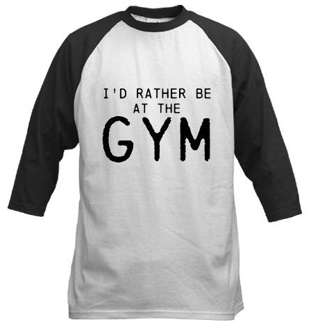 Id rather be at the GYM